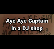 A still from Aye Aye Captain in a DJ Shop (2005)}